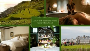 Luxury Golf Vacations Ireland Trump International