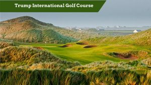 Trump International Golf Course | Chauffeur Tours Ireland Images curtesy of www.trumphotelcollection.com