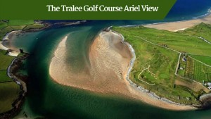 The Tralee Golf Course Ariel View | Customized tours Ireland
