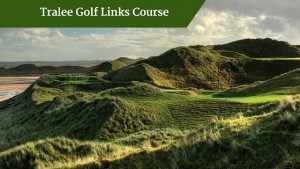 Tralee Golf Links Course | Chauffeur Tours Ireland
